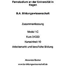 B.A. Bildungswissenschaft Zusammenfassung Modul 1C Kurs 04333 Kurseinheit 10 Arbeitsmarkt und berufliche Bildung
