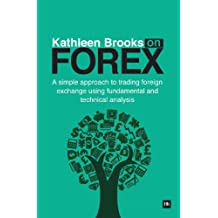 Kathleen Brooks on Forex: A simple approach to trading foreign exchange using fundamental and technical analysis