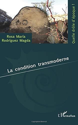 La condition transmoderne (Quelle drôle d'époque !)