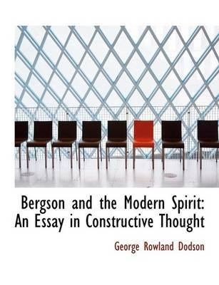[Bergson and the Modern Spirit: An Essay in Constructive Thought (Large Print Edition)] (By: George Rowland Dodson) [published: August, 2008]