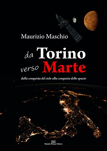 Da Torino verso Marte. Dalla conquista del cielo alla conquista dello spazio