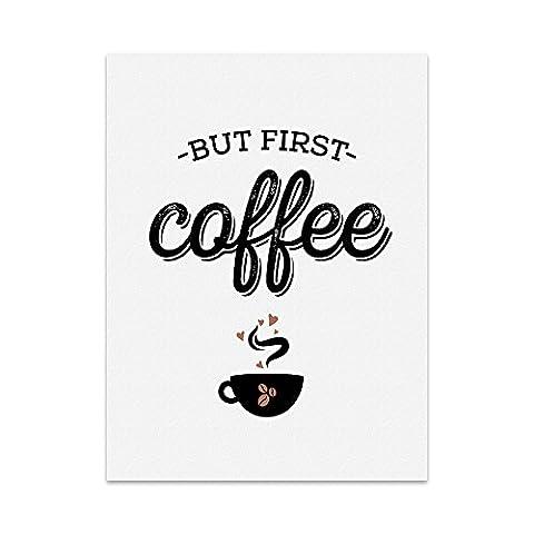 Kunstdruck, Poster mit Spruch - BUT FIRST COFFEE - Typografie-Bild auf hochwertigem Karton - Plakat, Druck, Print mit Zitat / Aphorismus als Geschenk und Dekoration zum Thema Kaffee, aufwachen, Morgenmuffel und aufstehn (21 x 30 cm)
