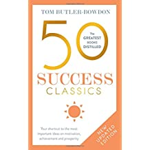 50 Success Classics: Your shortcut to the most important ideas on motivation, achievement, and prosperity (The 50 Classics)