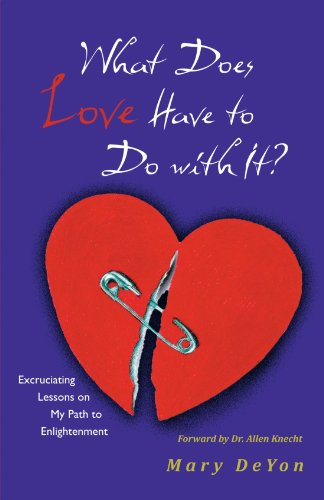 What Does Love Have to Do with It?: Excruciating Lessons on My Path to Enlightenment