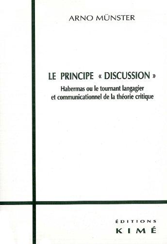 Le principe discussion. Habermas ou le tournant langagier et communicationnel de la théorie critique