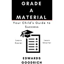 Grade A Material: Parental Guide to Childs Success (English Edition)