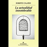La actualidad innombrable (Panorama de narrativas nº 975) (Spanish Edition)