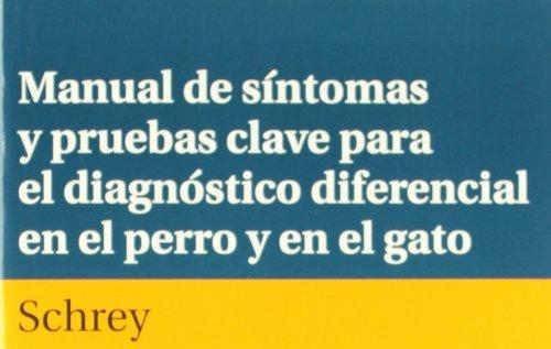 Manual de síntomas y pruebas clave para el diagnóstico diferencial en el perro y el gato por Christian F. Schrey