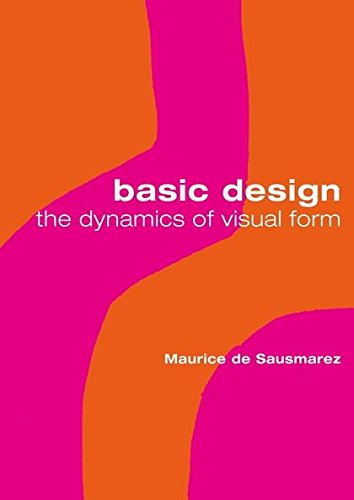 Basic Design: The Dynamics of Visual Form por Maurice De Sausmarez