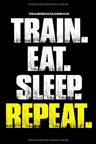 Trainingstagebuch Train. Eat. Sleep. Repeat: Trainingstagebuch für dein Krafttraining - Notiere deine Fitness Fortschritte, Erfolge & Ziele für das ... Diary⎥Kompaktes Bodybuilding Trainingsheft