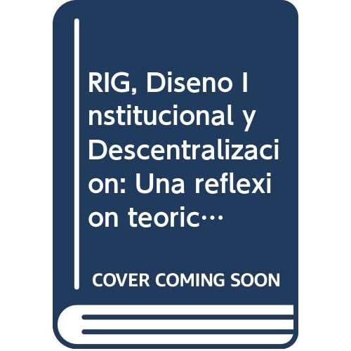 RIG, Diseño Institucional y Descentralización: Una reflexión teórica