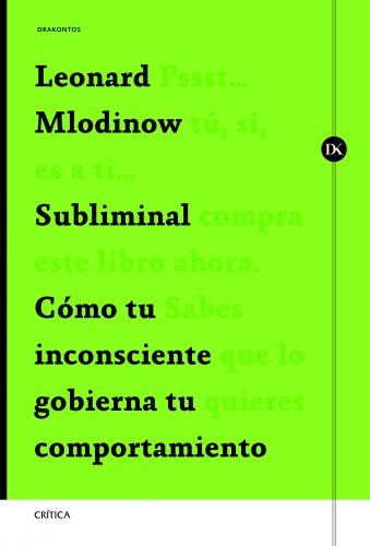 Subliminal: Cómo tu inconsciente gobierna tu comportamiento (Drakontos) por Leonard Mlodinow