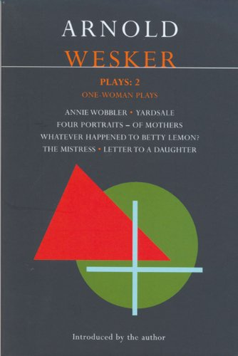 Wesker Plays: 2: Annie Wobbler; Yardsale; Four Portraits of Mothers; Betty Lemon?; The Mistress; Letter to a Daughter (Methuen Contemporary Dramatists) (v. 2)