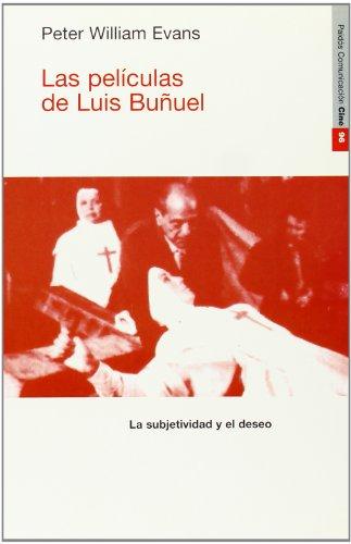 Las películas de Luis Buñuel: La subjetividad y el deseo (Comunicación) por Peter William Evans