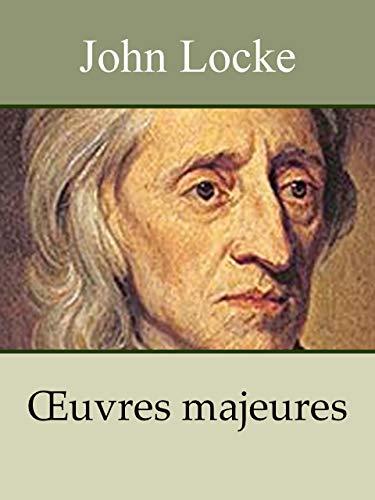 JOHN LOCKE - Oeuvres: Lettre sur la tolérance, Essai philosophique concernant l'entendement humain, Les deux Traités du gouvernement civil (Annoté) par John Locke