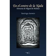 En el centro de la nada: Venturas de Miguel de Molinos