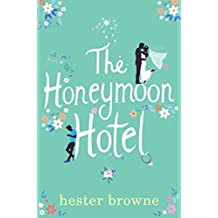 The Honeymoon Hotel: A Romantic Comedy That Will Make You Believe in True Love! (English Edition)