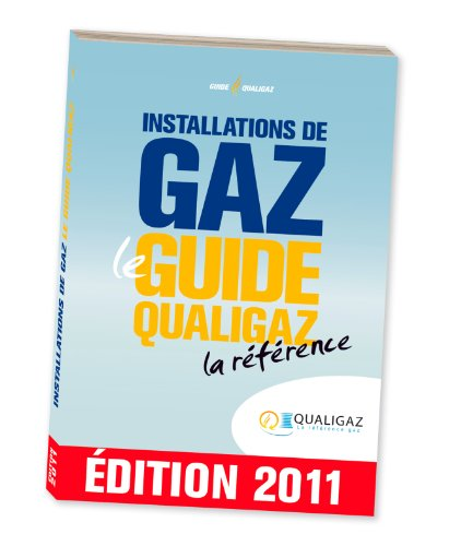 Installations de Gaz - le Guide Qualigaz - la Reference - Edition 2011