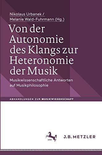 Von der Autonomie des Klangs zur Heteronomie der Musik: Musikwissenschaftliche Antworten auf Musikphilosophie (Abhandlungen zur Musikwissenschaft)