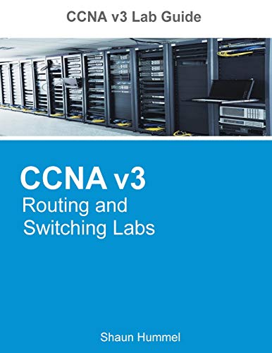 CCNA v3 Lab Guide: Routing and Switching Labs