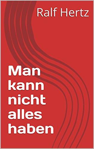 man-kann-nicht-alles-haben-german-edition