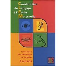 Construction du Langage à l'Ecole Maternelle 3 à 6 ans