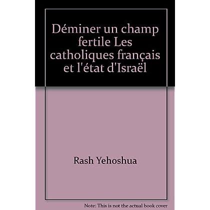 Déminer un champ fertile Les catholiques français et l'état d'Israël