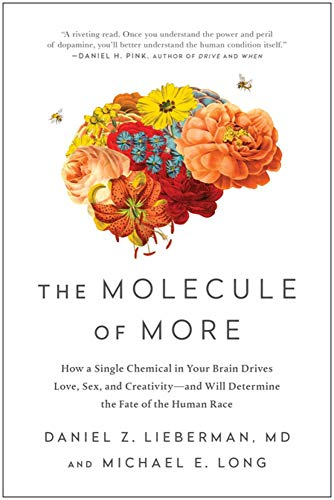 The Molecule of More: How a Single Chemical in Your Brain Drives Love, Sex, and Creativity-and Will Determine the Fate of the Human Race