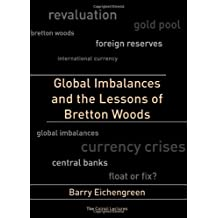 Global Imbalances and the Lessons of Bretton Woods (Cairoli Lectures) by Barry Eichengreen (2006-10-24)