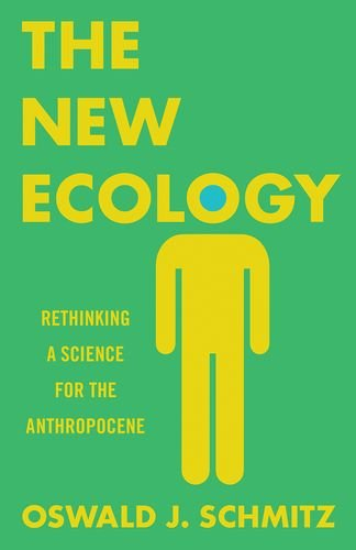 The New Ecology: Rethinking a Science for the Anthropocene por Oswald J. Schmitz