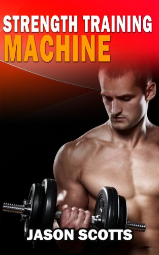 Strength Training Machine:How To Stay Motivated At Strength Training With & Without A Strength Training Machine (English Edition)