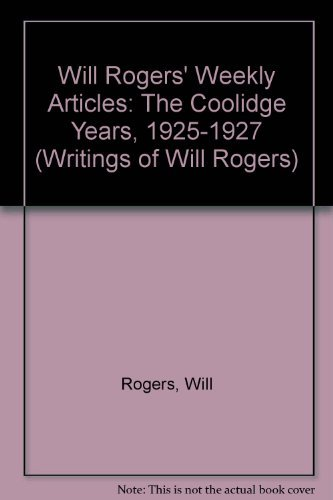 Will Rogers' Weekly Articles: The Coolidge Years, 1925-1927, Vol. 2 (Writings of Will Rogers) by Will Rogers (1981-02-02)