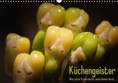 Küchengeister - Was unser Essen macht, wenn keiner da ist (Wandkalender 2015 DIN A3 quer): Ungewöhnliche Foodmotive aus dem Küchenalltag (Monatskalender, 14 Seiten)