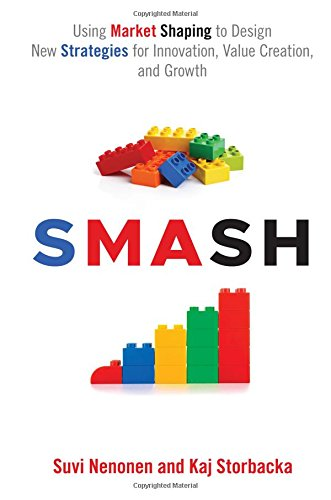 SMASH: Using Market Shaping to Design New Strategies for Innovation, Value Creation, and Growth (Series in International Business and Economics)