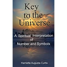 Key to the Universe: A Spiritual Interpretation of Number and Symbols (English Edition)