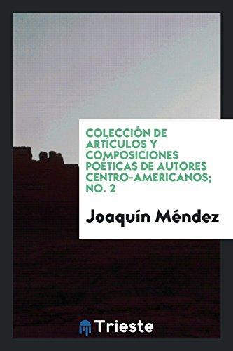 Descargar Libro ColeccióN De ArtíCulos Y Composiciones PoéTicas De Autores Centro-Americanos No. 2 de Joaquín Méndez