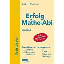 Erfolg im Mathe-Abi 2009 Saarland Basiswissen: Analysis, Geometrie, Stochastik mit Tipps und Lösungen
