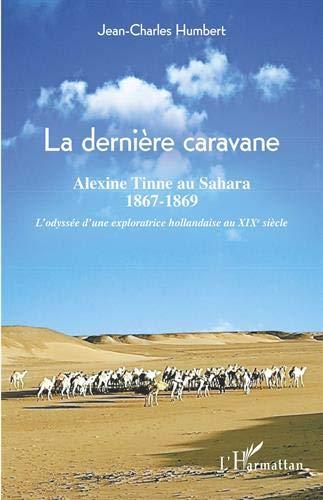 La dernière caravane: Alexine Tinne au sahara, 1867-1869 L'odyssée d'une exploratrice hollandaise au XIXe siècle