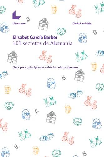 101-secretos-de-alemania-gua-para-principiantes-sobre-la-cultura-alemana-ciudad-invisible-spanish-edition