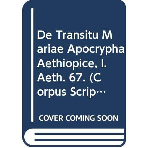 De Transitu Mariae Apocrypha Aethiopice, I. Aeth. 67.