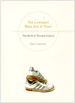 The Liverpool Boys Are In Town: The Birth of Terrace Culture (English Edition) von [HEWITSON, DAVE]