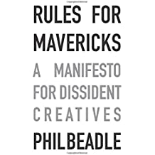 Rules for Mavericks: A manifesto for dissident creatives