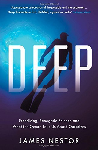 Deep: Freediving, Renegade Science and What the Ocean Tells Us About Ourselves by Nestor, James (May 7, 2015) Paperback