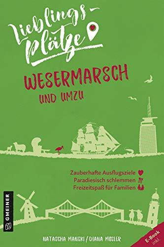Lieblingsplätze Wesermarsch und umzu (Lieblingsplätze im GMEINER-Verlag)