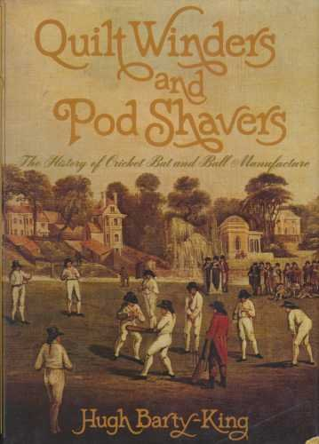 Quilt Winders and Pod Shavers: History of Cricket Ball and Bat Making por Hugh Barty-King