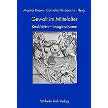 Gewalt im Mittelalter. Realitäten - Imaginationen