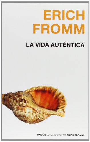 La vida autentica/ The Authentic Life (Nueva Biblioteca Erich Fromm/ Erich Fromm New Library) por Erich Fromm