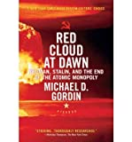 RED CLOUD AT DAWN: TRUMAN, STALIN, AND THE END OF THE ATOMIC MONOPOLY BY Gordin, Michael D.(Author)11-2010( Paperback )