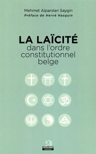 La laïcité dans l'ordre constitutionnel belge par Saygin Mehmet Alpaeslan