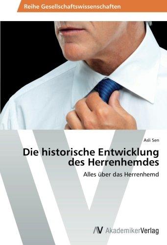 Price comparison product image Die historische Entwicklung des Herrenhemdes: Alles über das Herrenhemd